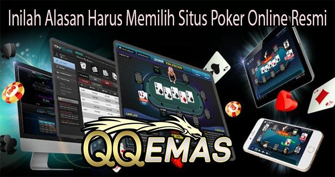 Inilah Alasan Harus Memilih Situs Poker Online Resmi