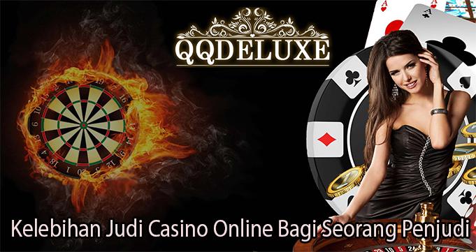 Kelebihan Judi Casino Online Bagi Seorang Penjudi