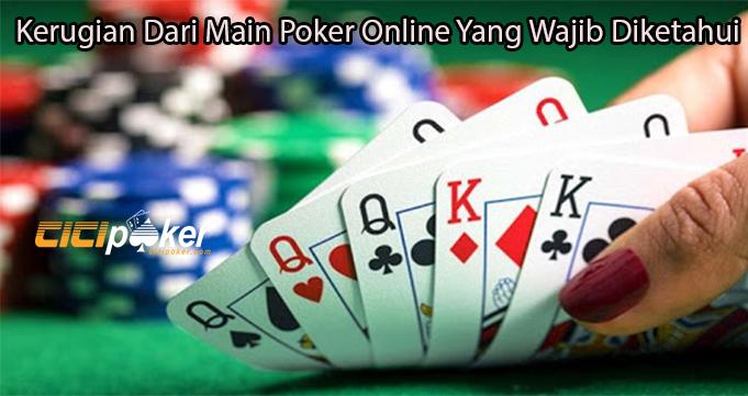 Kerugian Dari Main Poker Online Yang Wajib Diketahui
