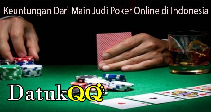 Keuntungan Dari Main Judi Poker Online di Indonesia