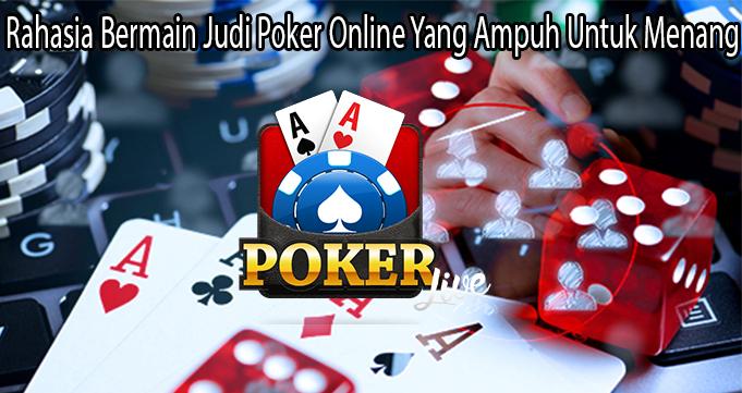 Rahasia Bermain Judi Poker Online Yang Ampuh Untuk Menang