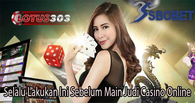 Selalu Lakukan Ini Sebelum Main Judi Casino Online