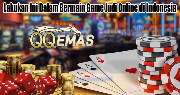 Lakukan Ini Dalam Bermain Game Judi Online di Indonesia