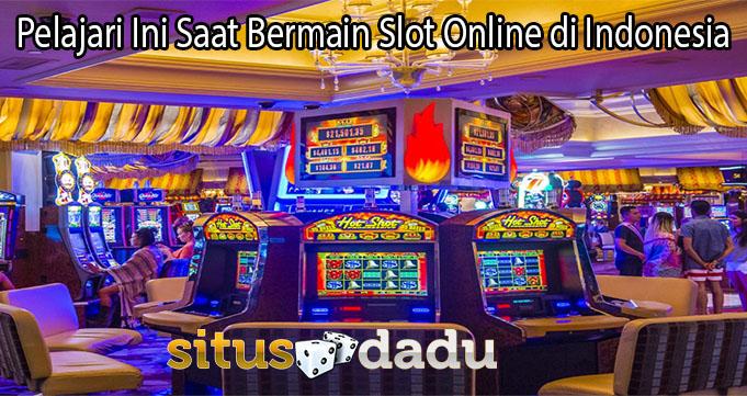 Pelajari Ini Saat Bermain Slot Online di Indonesia